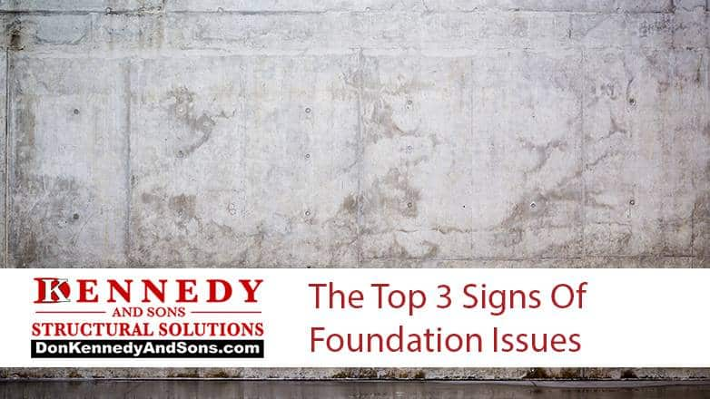The Top 3 Signs Of Foundation Issues